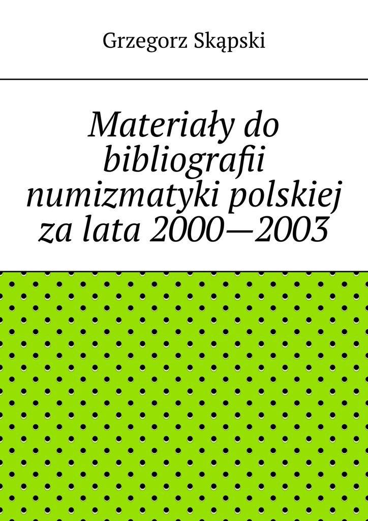 Materiały do bibliografii numizmatyki polskiej za lata 2000—2003 - Ebook (Książka na Kindle) do pobrania w formacie MOBI