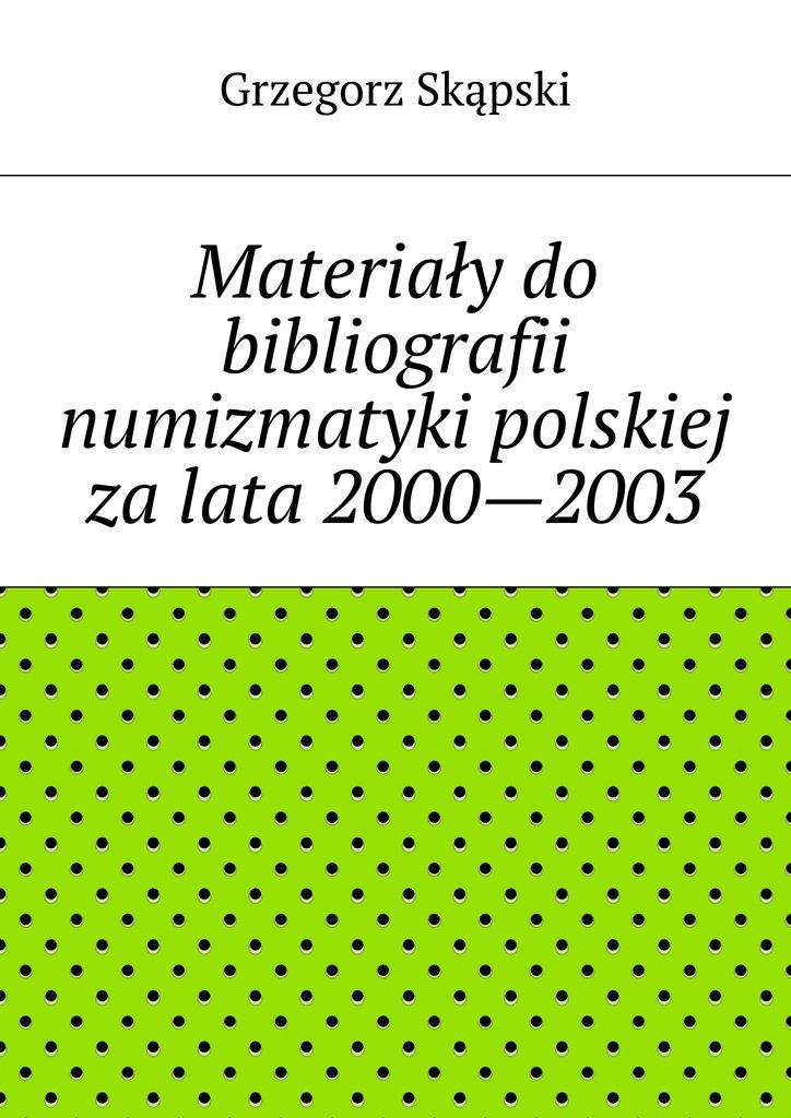 Materiały do bibliografii numizmatyki polskiej za lata 2000—2003 - Ebook (Książka EPUB) do pobrania w formacie EPUB