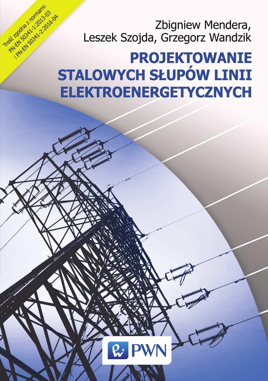 Projektowanie stalowych słupów linii elektroenergetycznych - Ebook (Książka EPUB) do pobrania w formacie EPUB