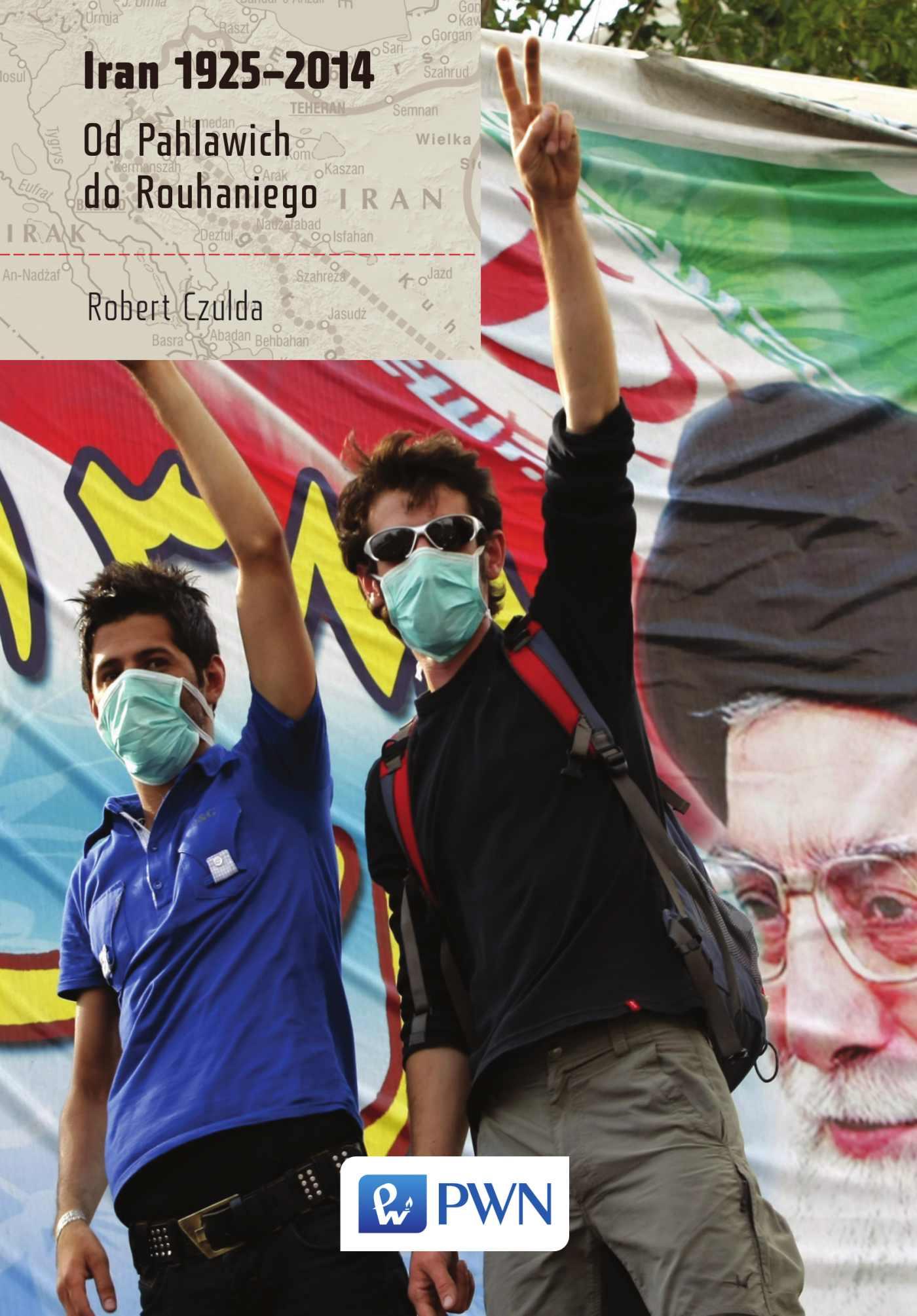 Iran 1925-2014. Od Pahlawich do Rouhaniego - Ebook (Książka na Kindle) do pobrania w formacie MOBI