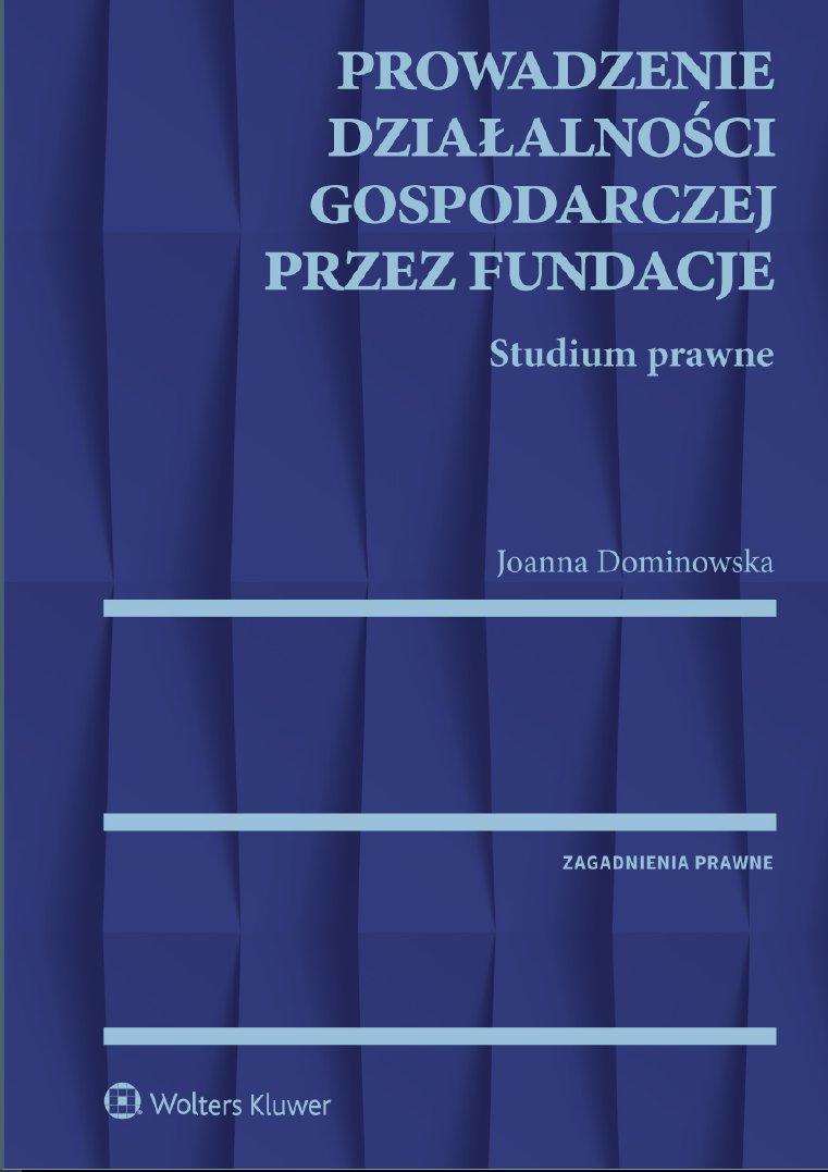 Prowadzenie działalności gospodarczej przez fundacje. Studium prawne - Ebook (Książka PDF) do pobrania w formacie PDF