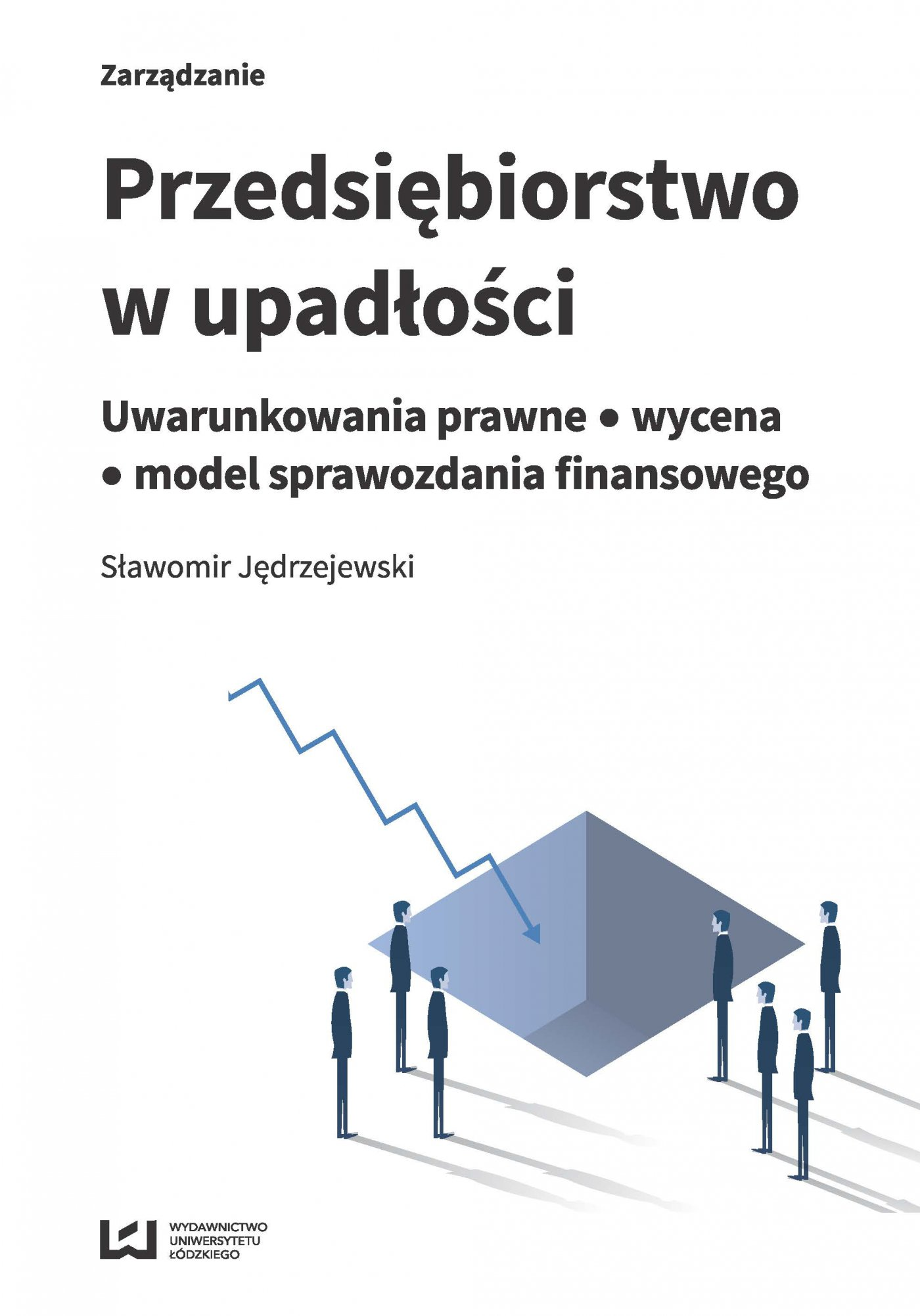 Przedsiębiorstwo w upadłości. Uwarunkowania prawne – wycena – model sprawozdania finansowego - Ebook (Książka PDF) do pobrania w formacie PDF