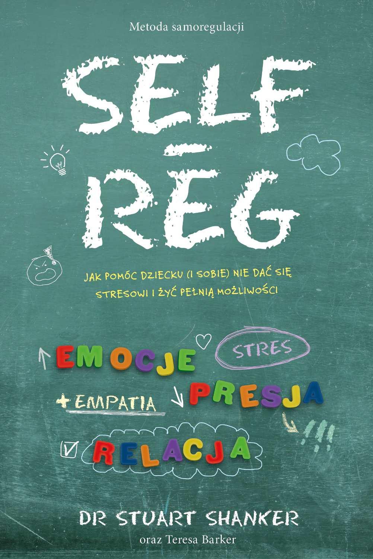 Self-Reg. Jak pomóc dziecku (i sobie) nie dać się stresowi i żyć pełnią możliwości - Ebook (Książka na Kindle) do pobrania w formacie MOBI