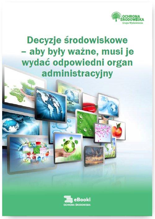 Decyzje środowiskowe – aby były ważne, musi je wydać odpowiedni organ administracyjny - Ebook (Książka PDF) do pobrania w formacie PDF