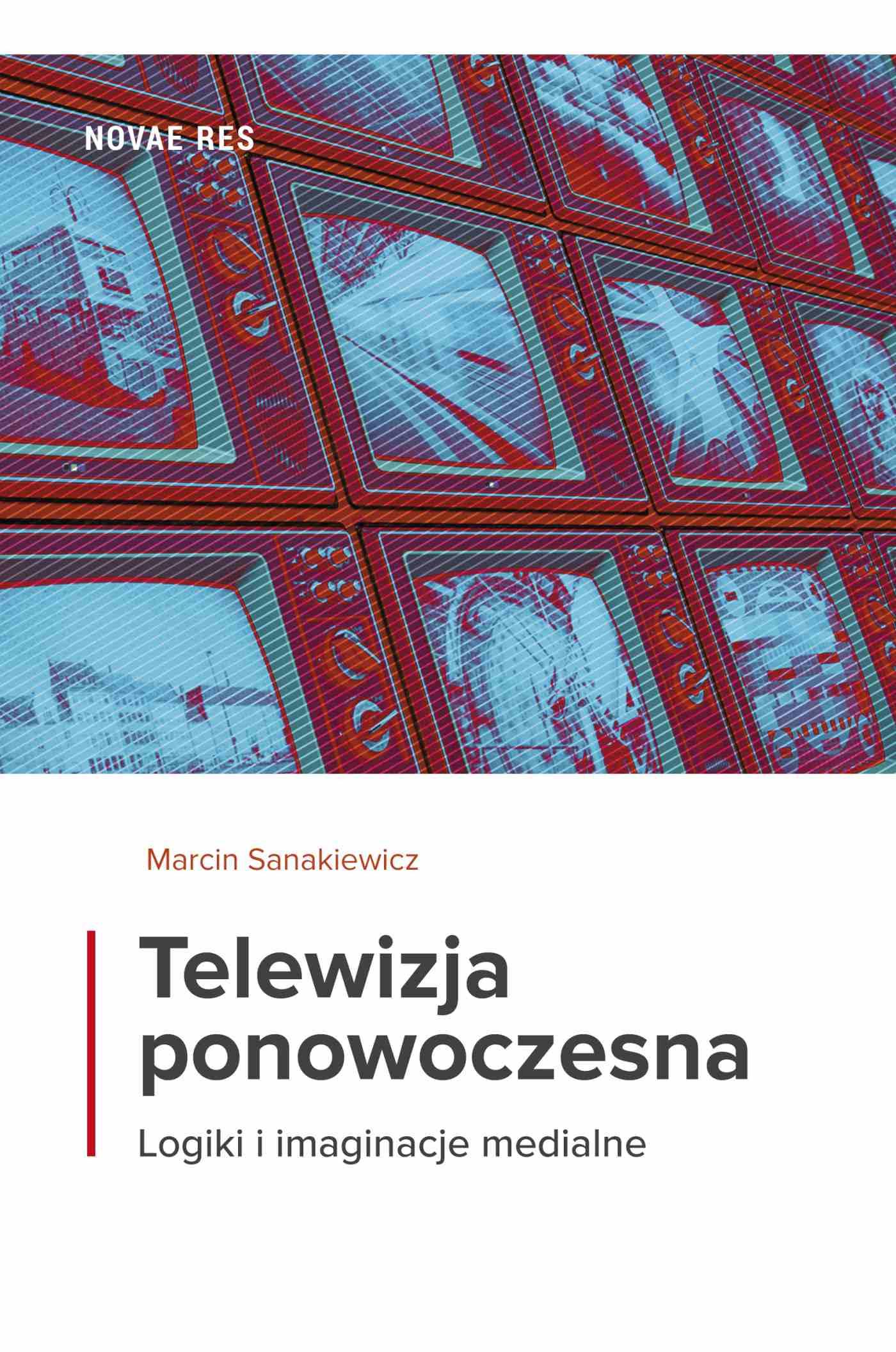 Telewizja ponowoczesna. Logiki i imaginacje medialne - Ebook (Książka na Kindle) do pobrania w formacie MOBI