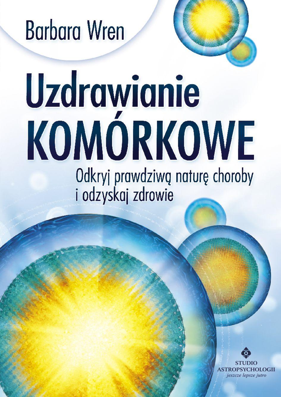 Uzdrawianie komórkowe. Odkryj prawdziwą naturę choroby i odzyskaj zdrowie - Ebook (Książka PDF) do pobrania w formacie PDF