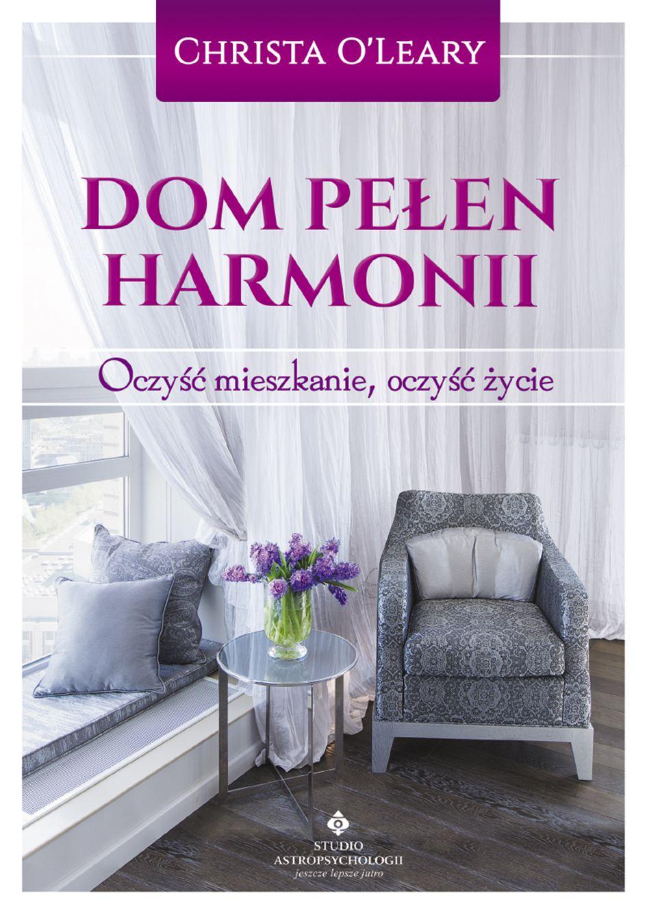 Dom pełen harmonii. Oczyść mieszkanie, oczyść życie - Ebook (Książka PDF) do pobrania w formacie PDF