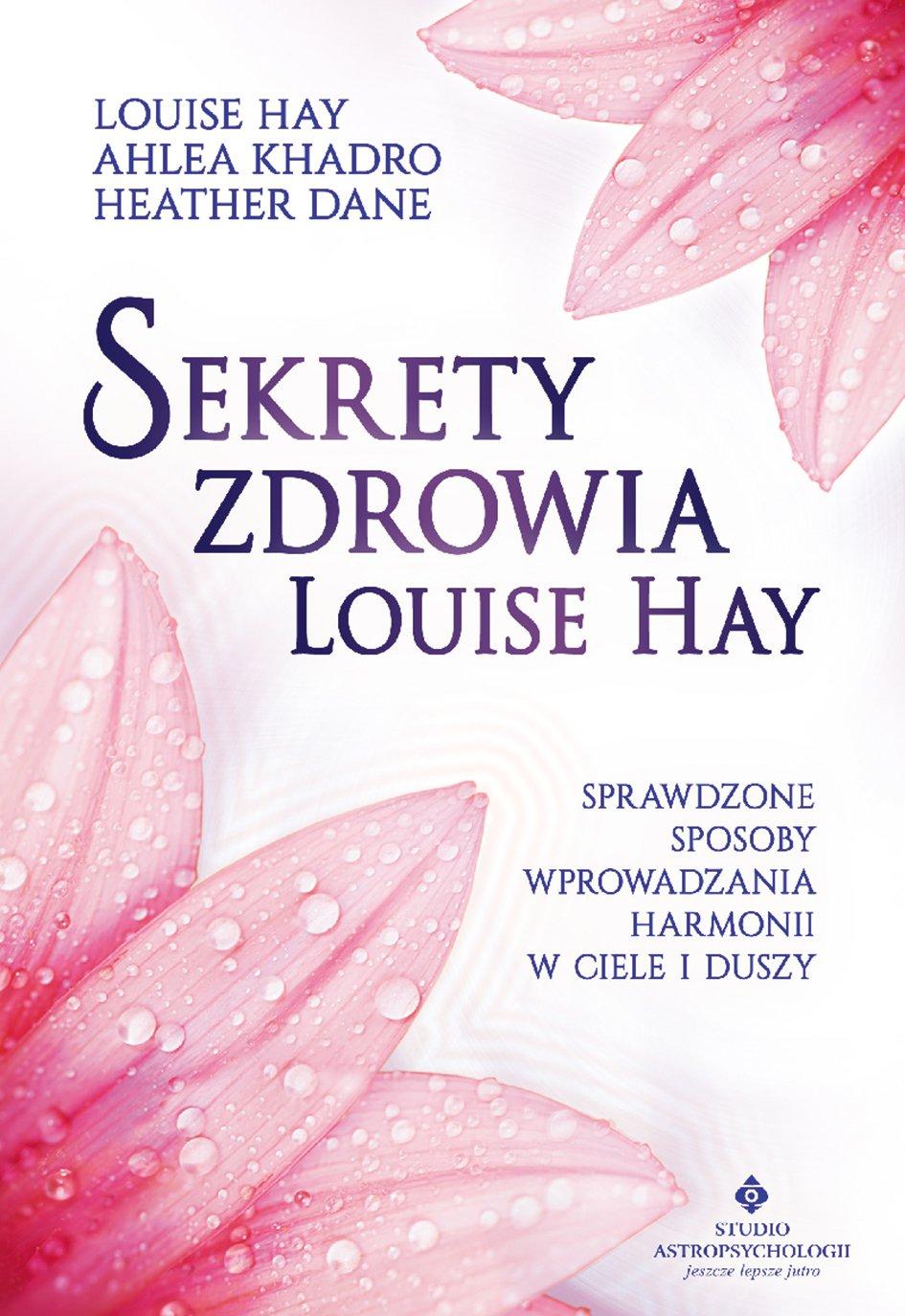 Sekrety zdrowia Louise Hay. Sprawdzone sposoby wprowadzania harmonii w ciele i duszy - Ebook (Książka PDF) do pobrania w formacie PDF