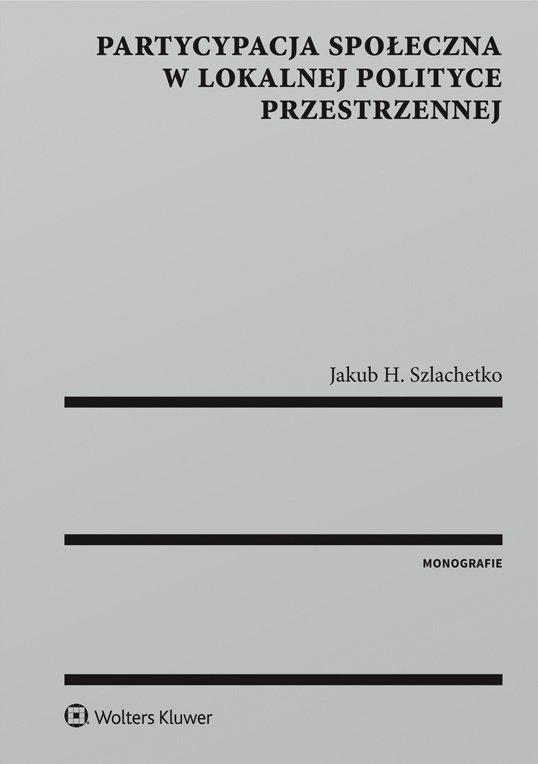 Partycypacja społeczna w lokalnej polityce przestrzennej - Ebook (Książka EPUB) do pobrania w formacie EPUB