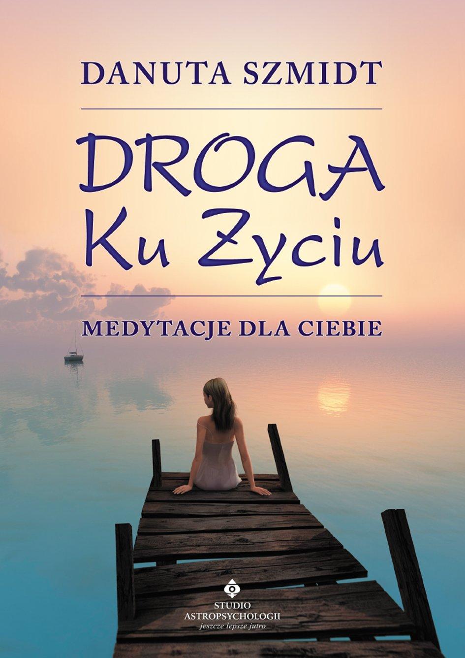Droga ku życiu. Medytacje dla Ciebie - Ebook (Książka PDF) do pobrania w formacie PDF