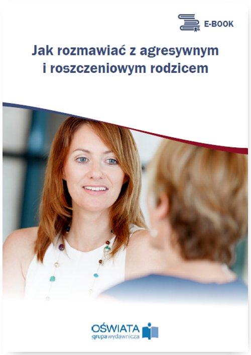 Jak rozmawiać z agresywnym i roszczeniowym rodzicem - Ebook (Książka PDF) do pobrania w formacie PDF