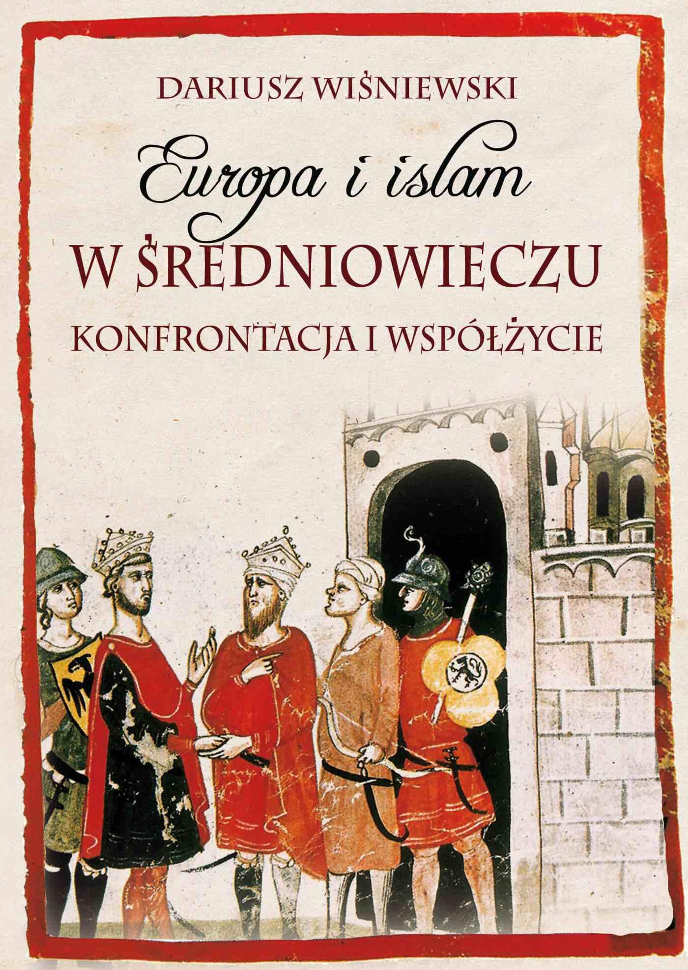 Europa i islam w średniowieczu. Konfrontacja i współżycie - Ebook (Książka na Kindle) do pobrania w formacie MOBI
