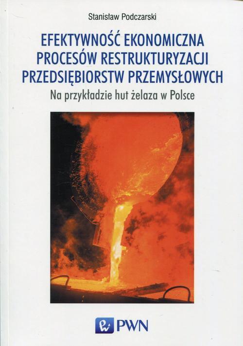 Efektywność ekonomiczna procesów restrukturyzacji przedsiębiorstw przemysłowych - Ebook (Książka na Kindle) do pobrania w formacie MOBI