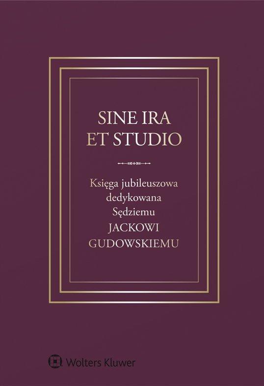 Sine ira et studio. Księga jubileuszowa dedykowana Sędziemu Jackowi Gudowskiemu - Ebook (Książka PDF) do pobrania w formacie PDF