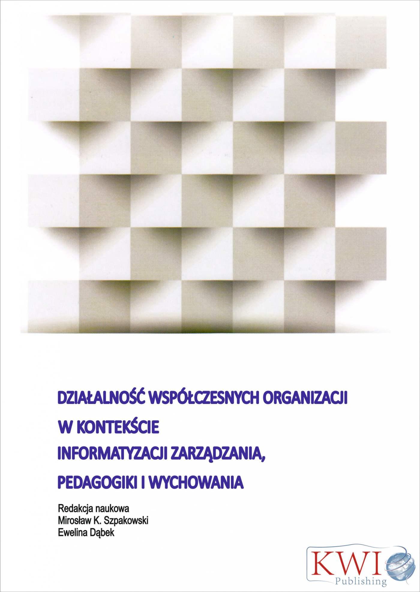 Działalność współczesnych organizacji w kontekście informatyzacji zarządzania, pedagogiki i wychowania - Ebook (Książka PDF) do pobrania w formacie PDF
