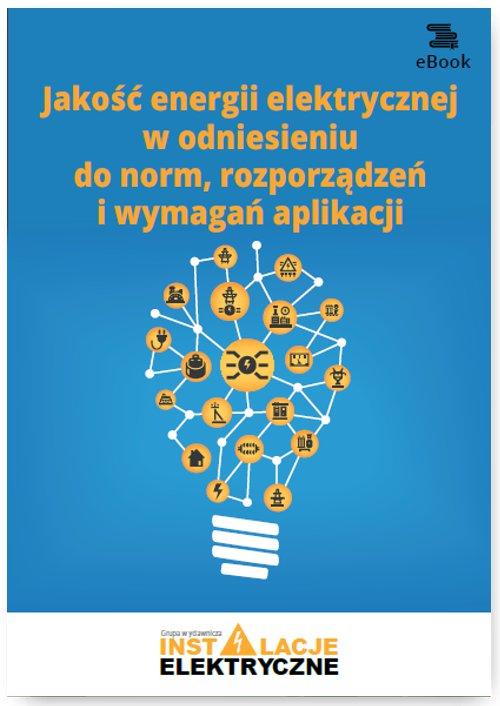 Jakość energii elektrycznej w odniesieniu do norm, rozporządzeń i wymagań aplikacji - Ebook (Książka PDF) do pobrania w formacie PDF