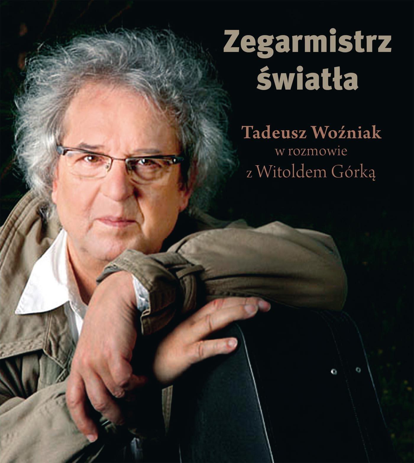 Zegarmistrz Światła.Tadeusz Woźniak w rozmowie z Witoldem Górką - Ebook (Książka EPUB) do pobrania w formacie EPUB