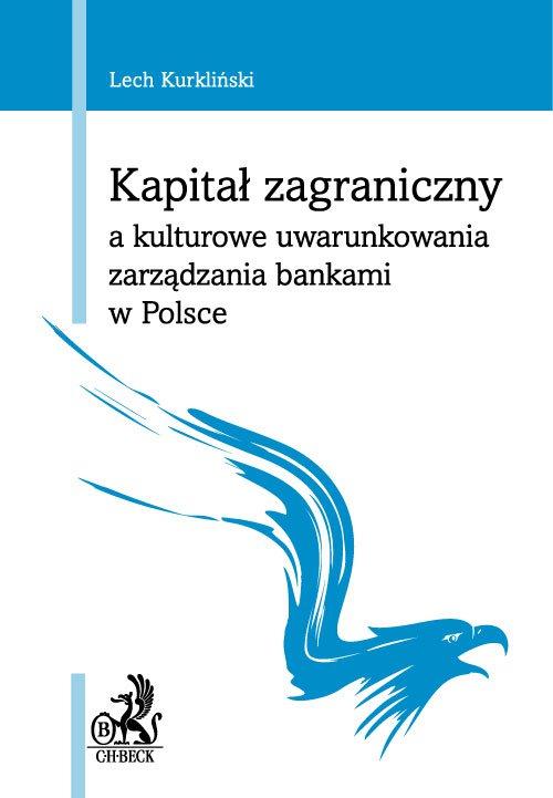 Kapitał zagraniczny a kulturowe uwarunkowania zarządzania bankami w Polsce - Ebook (Książka PDF) do pobrania w formacie PDF