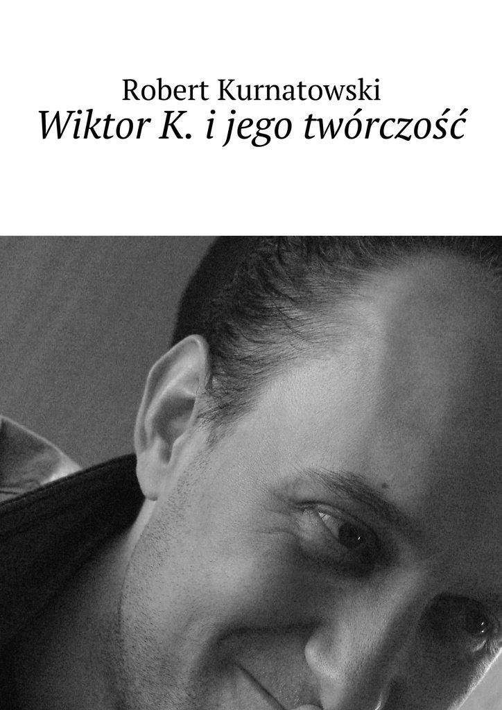 Wiktor K. ijego twórczość - Ebook (Książka EPUB) do pobrania w formacie EPUB