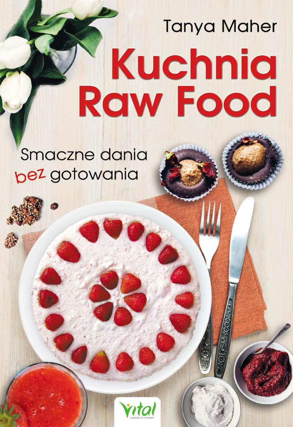 Kuchnia Raw Food. Smaczne dania bez gotowania - Ebook (Książka PDF) do pobrania w formacie PDF