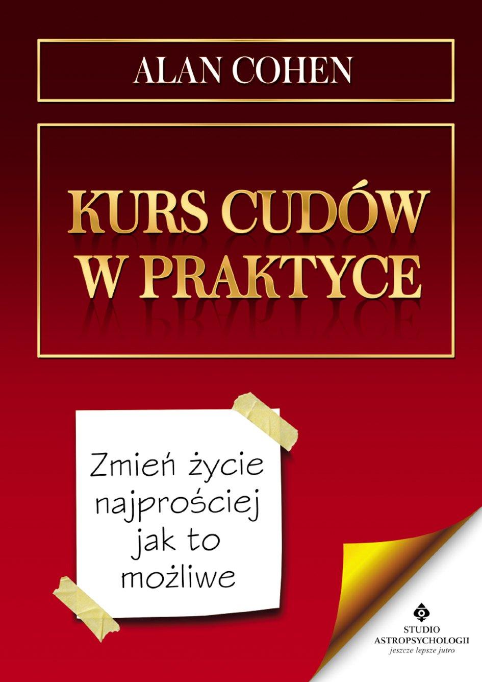 Kurs cudów w praktyce. Zmień życie najprościej jak to możliwe - Ebook (Książka PDF) do pobrania w formacie PDF
