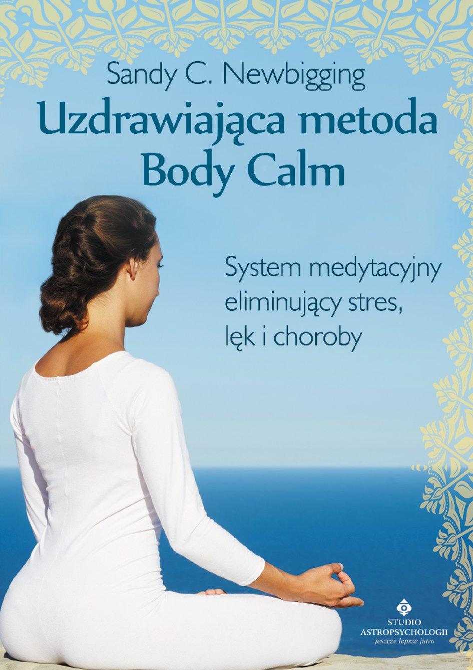 Uzdrawiająca metoda Body Calm. System medytacyjny eliminujący stres, lęk i choroby - Ebook (Książka EPUB) do pobrania w formacie EPUB