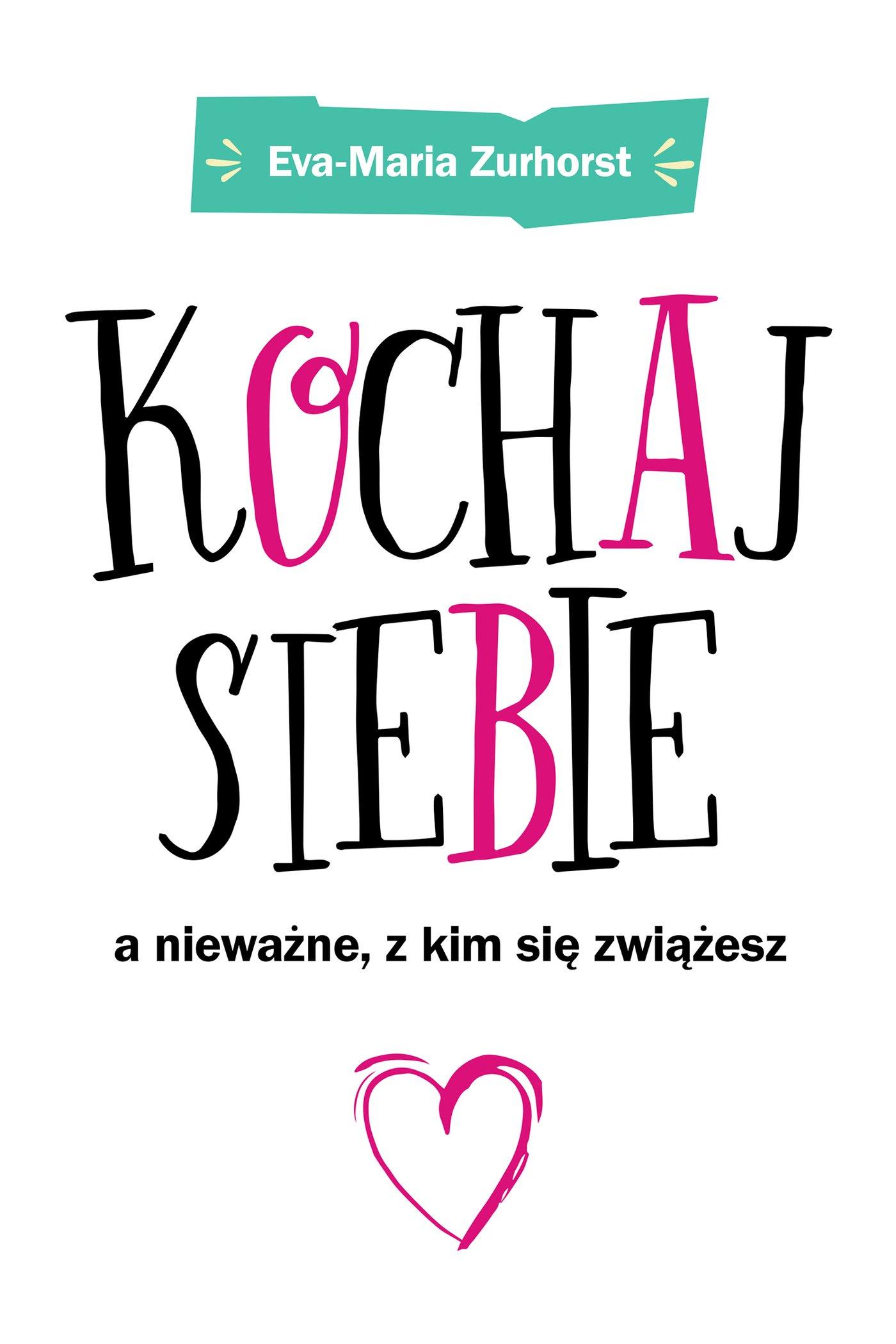 Kochaj siebie, a nieważne z kim się zwiążesz - Ebook (Książka na Kindle) do pobrania w formacie MOBI