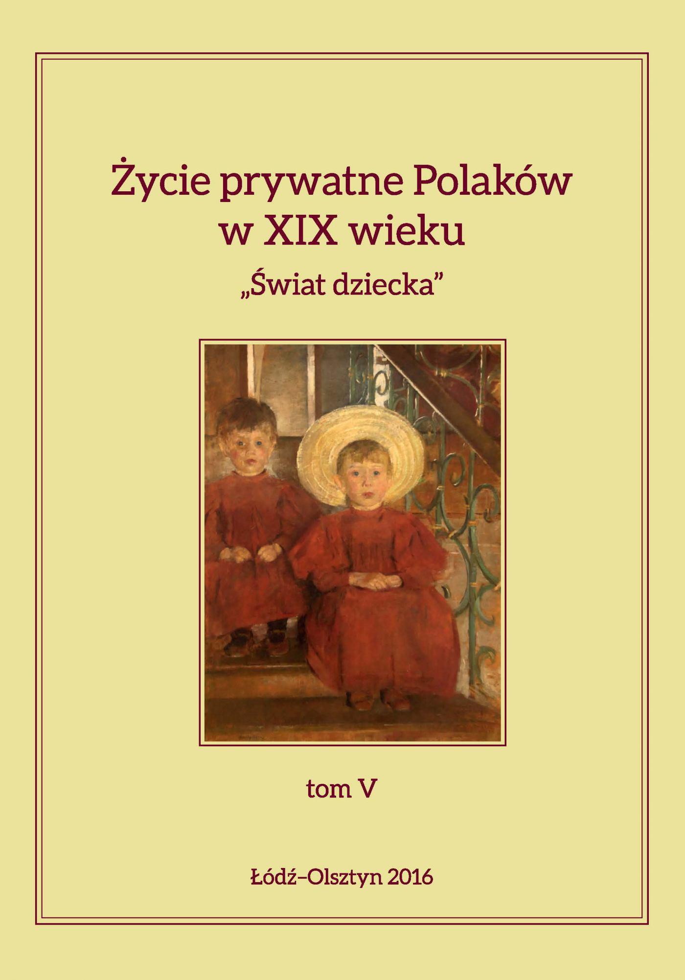 """Życie prywatne Polaków w XIX wieku. """"Świat dziecka"""", tom V - Ebook (Książka PDF) do pobrania w formacie PDF"""