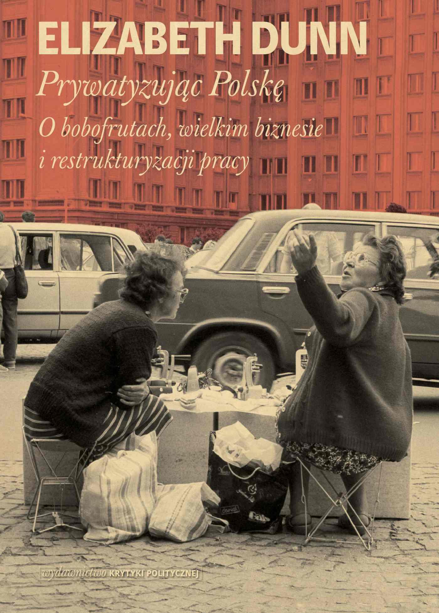 Prywatyzując Polskę. O bobofrutach, wielkim biznesie i restrukturyzacji pracy - Ebook (Książka EPUB) do pobrania w formacie EPUB