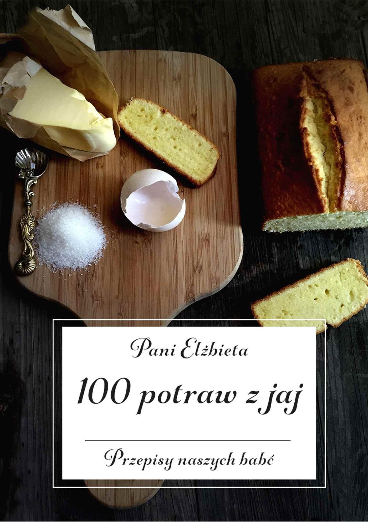 100 potraw z jaj. Przepisy naszych babć - Ebook (Książka EPUB) do pobrania w formacie EPUB