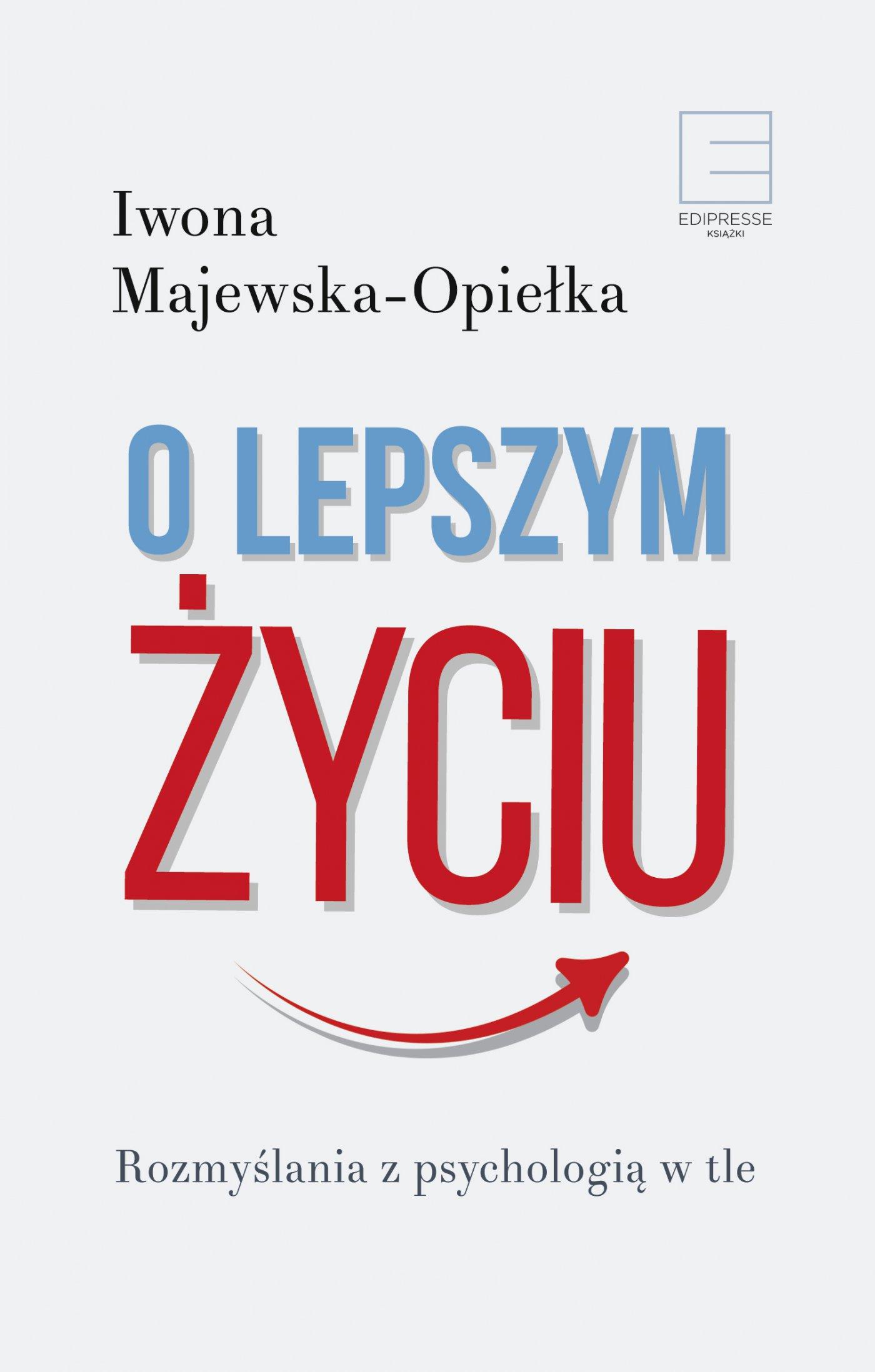 O lepszym życiu. Rozmyślania z psychologią w tle - Ebook (Książka EPUB) do pobrania w formacie EPUB