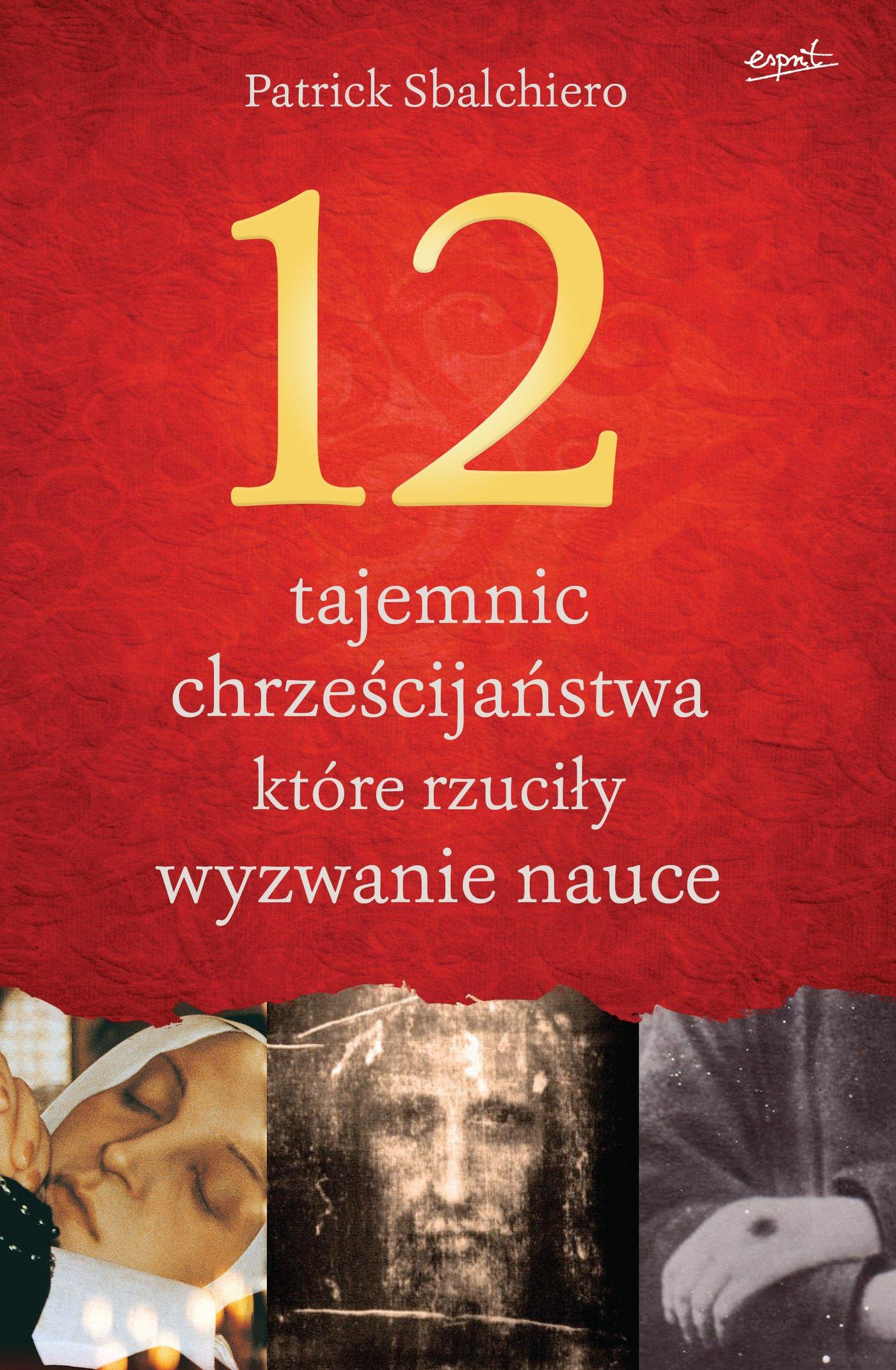 12 tajemnic chrześcijaństwa, które rzuciły wyzwanie nauce - Ebook (Książka EPUB) do pobrania w formacie EPUB