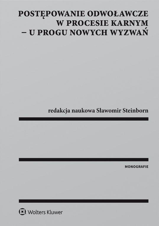 Postępowanie odwoławcze w procesie karnym - u progu nowych wyzwań - Ebook (Książka PDF) do pobrania w formacie PDF