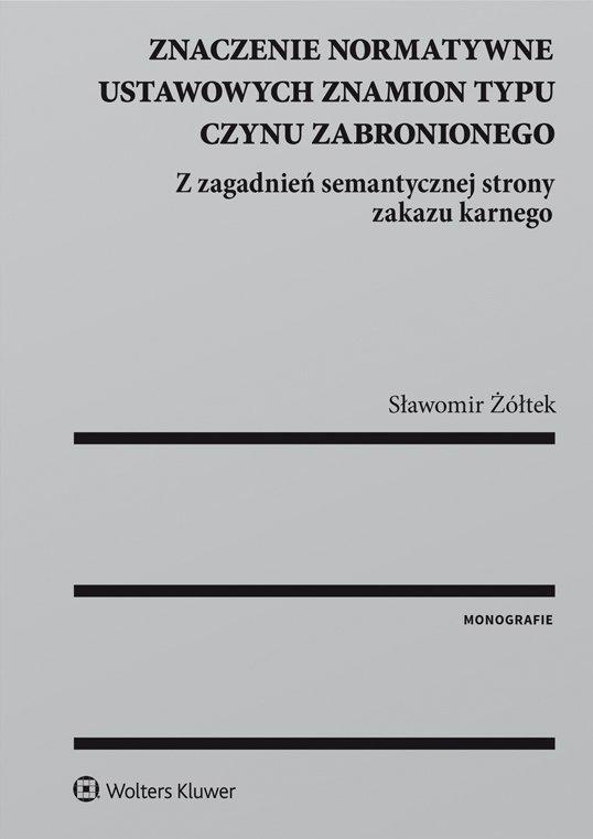 Znaczenie normatywne ustawowych znamion typu czynu zabronionego - Ebook (Książka PDF) do pobrania w formacie PDF