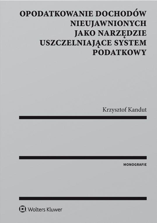 Opodatkowanie dochodów nieujawnionych jako narzędzie uszczelniające system podatkowy - Ebook (Książka PDF) do pobrania w formacie PDF