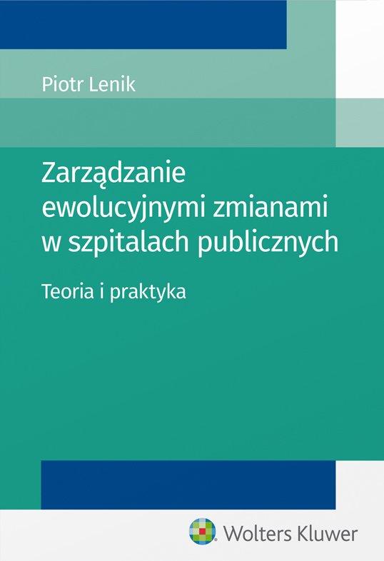Zarządzanie ewolucyjnymi zmianami w szpitalach publicznych. Teoria i praktyka - Ebook (Książka PDF) do pobrania w formacie PDF