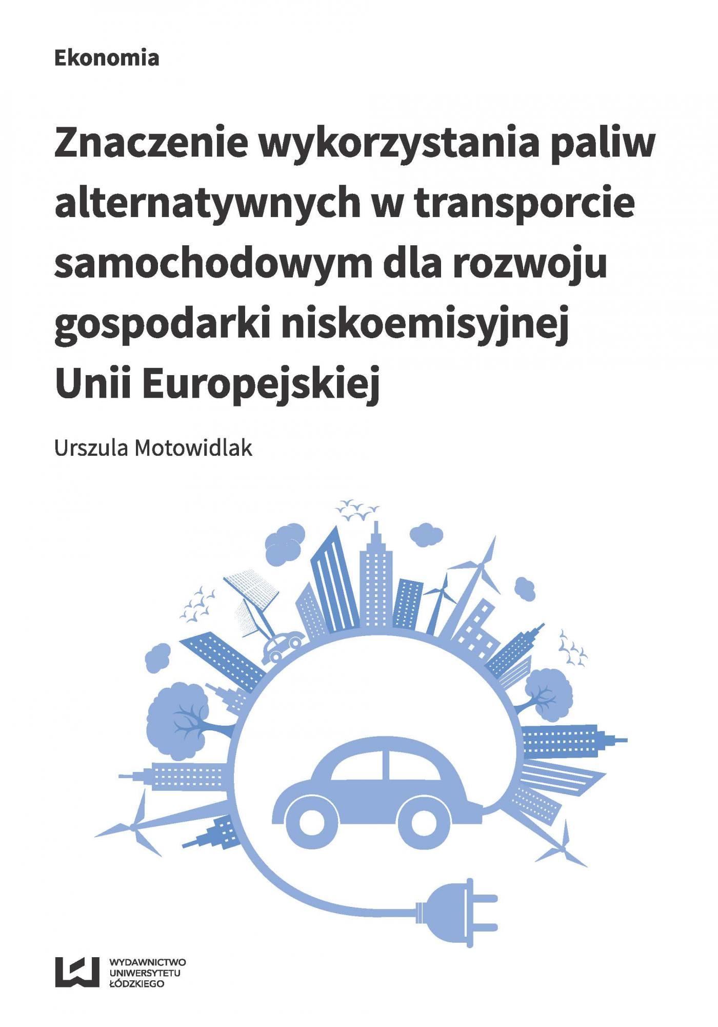Znaczenie wykorzystania paliw alternatywnych w transporcie samochodowym dla rozwoju gospodarki niskoemisyjnej Unii Europejskiej - Ebook (Książka PDF) do pobrania w formacie PDF