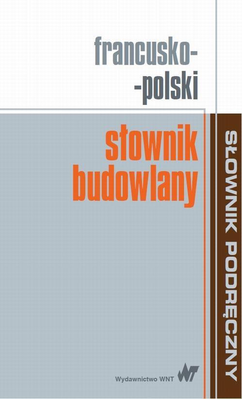 Francusko-polski słownik budowlany - Ebook (Książka PDF) do pobrania w formacie PDF