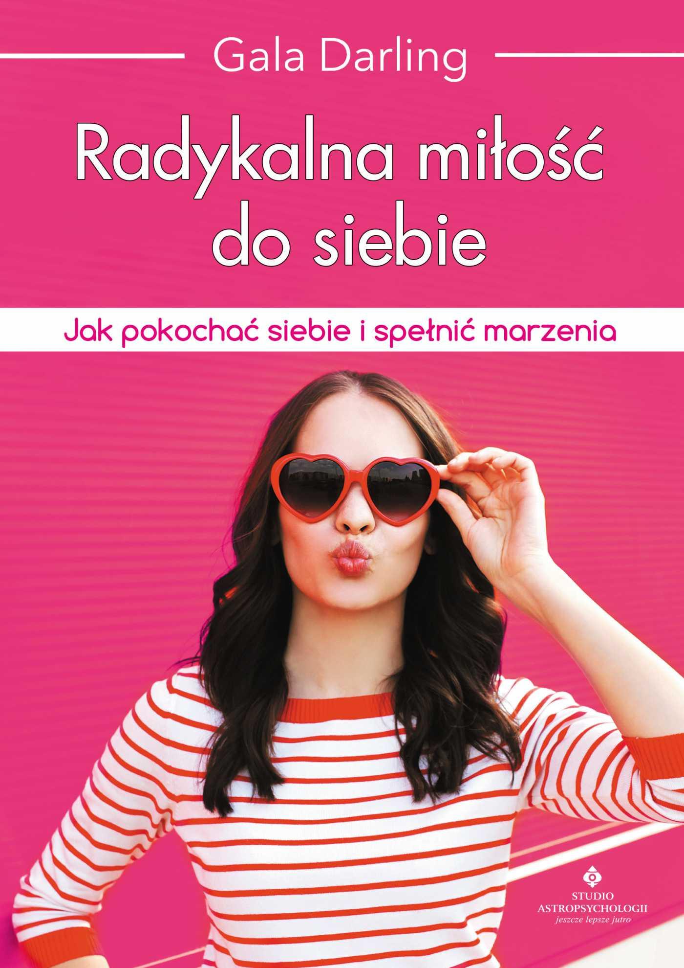 Radykalna miłość do siebie. Jak pokochać siebie i spełnić marzenia - Ebook (Książka na Kindle) do pobrania w formacie MOBI