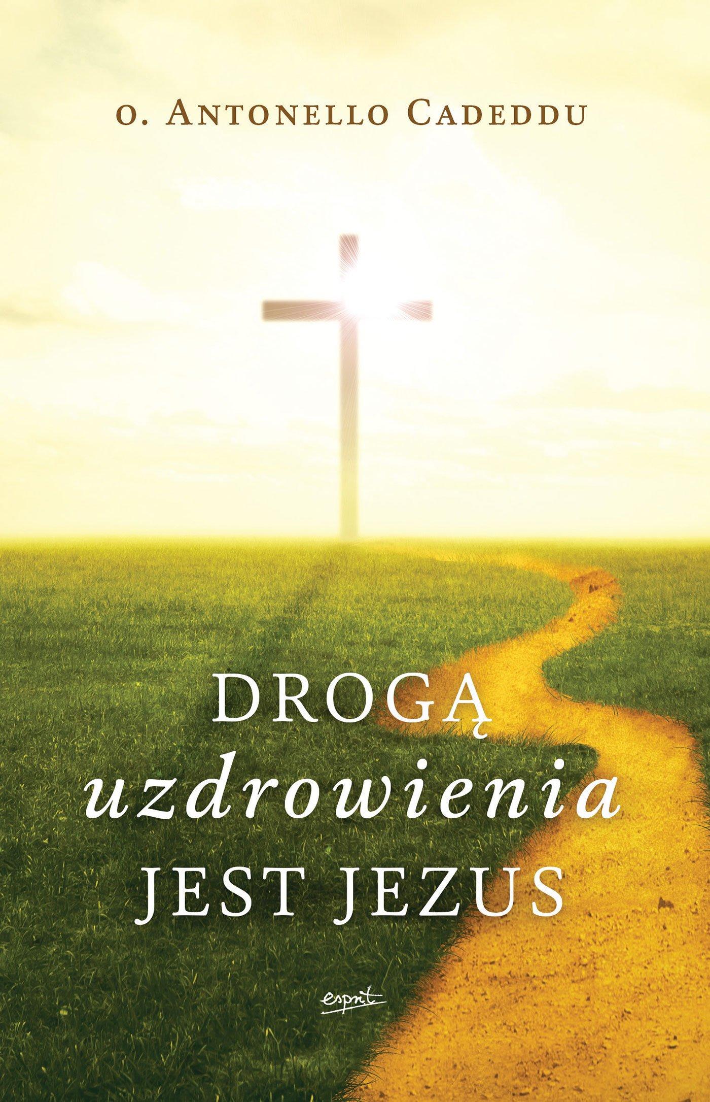 Drogą uzdrowienia jest Jezus - Ebook (Książka EPUB) do pobrania w formacie EPUB
