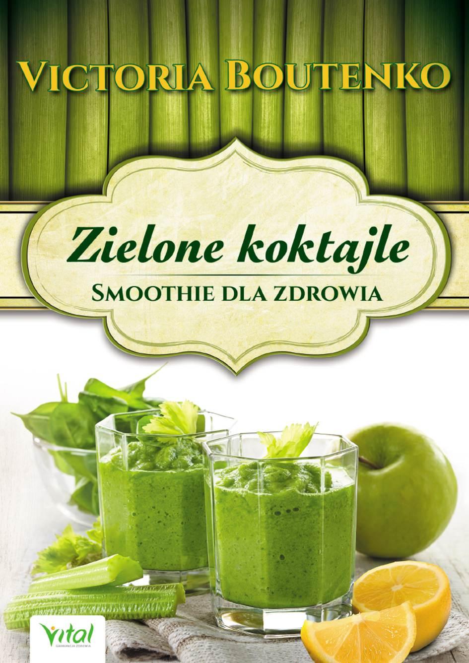 Zielone koktajle. Smoothie dla zdrowia - Ebook (Książka PDF) do pobrania w formacie PDF