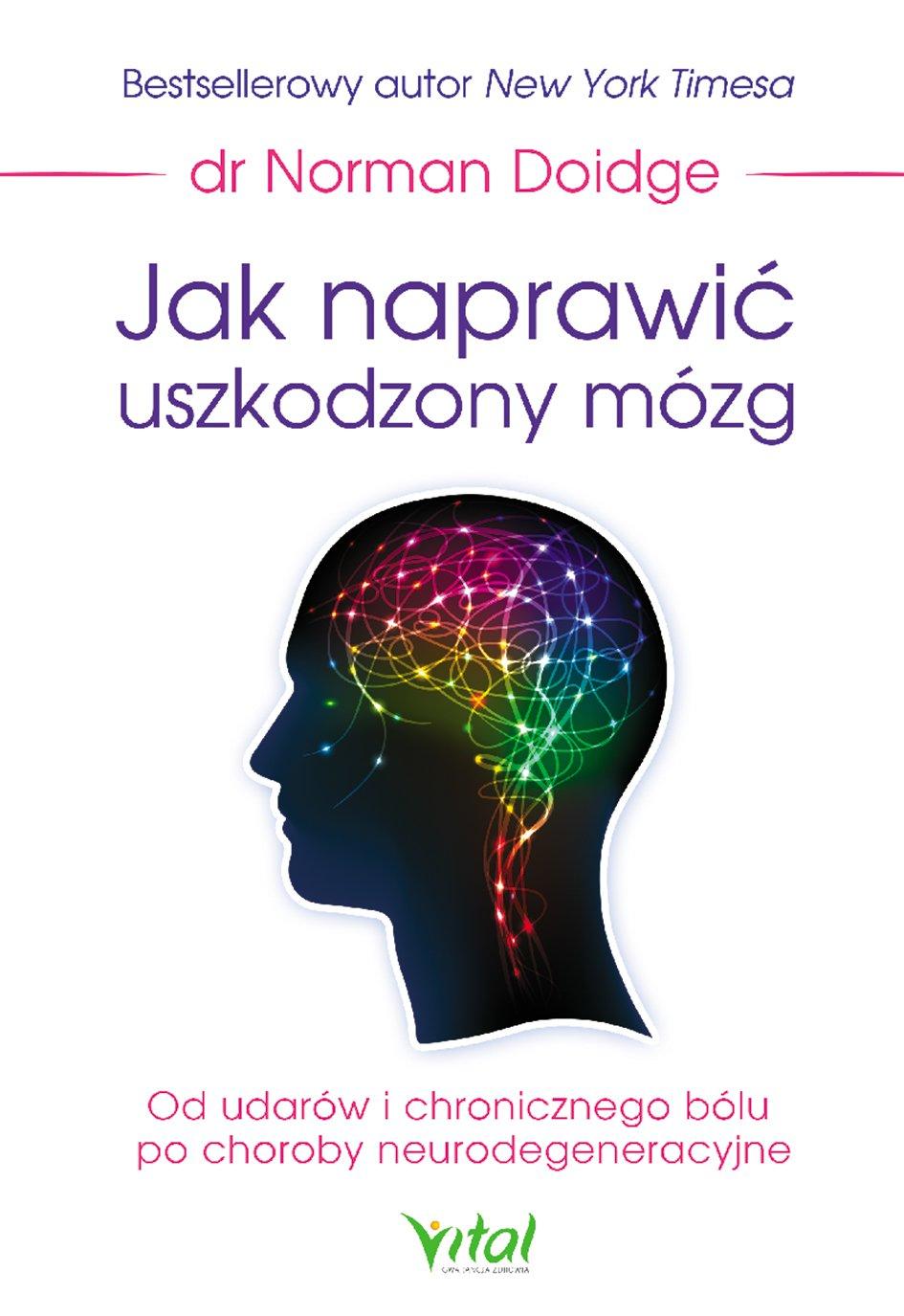 Jak naprawić uszkodzony mózg. Od udarów i chronicznego bólu po choroby neurodegeneracyjne - Ebook (Książka na Kindle) do pobrania w formacie MOBI
