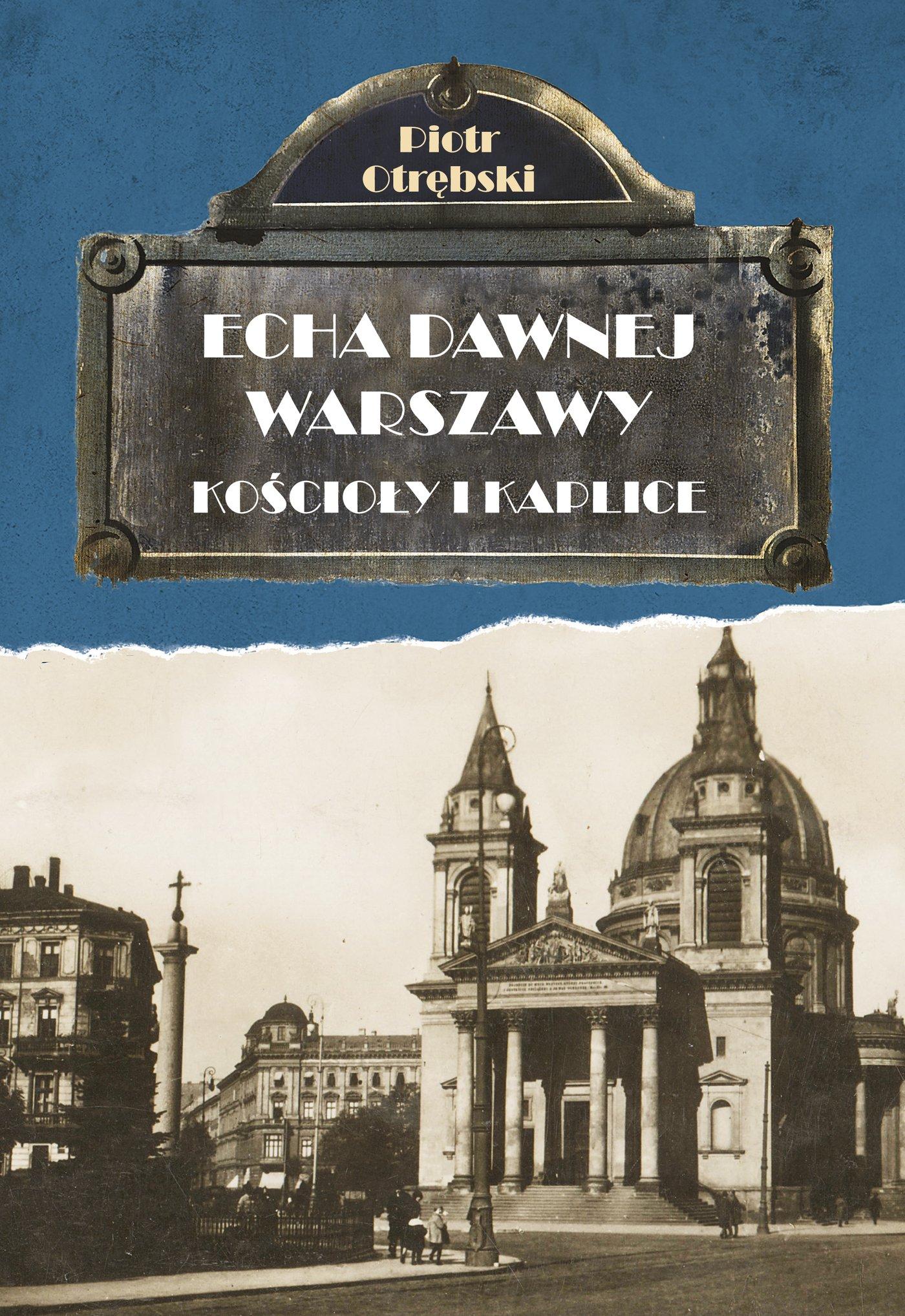 Echa dawnej Warszawy. Kościoły i Kaplice - Ebook (Książka EPUB) do pobrania w formacie EPUB