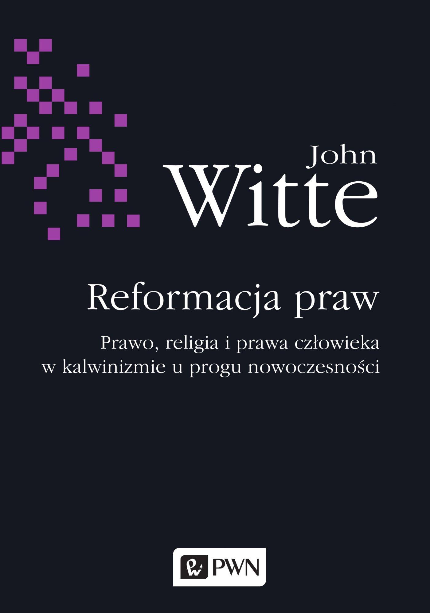 Reformacja praw. Prawo, religia i prawa człowieka w kalwinizmie u progu nowoczesności - Ebook (Książka EPUB) do pobrania w formacie EPUB