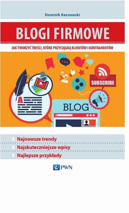 Blogi firmowe. Jak tworzyć treści, które przyciągną klientów i kontrahentów - Ebook (Książka EPUB) do pobrania w formacie EPUB
