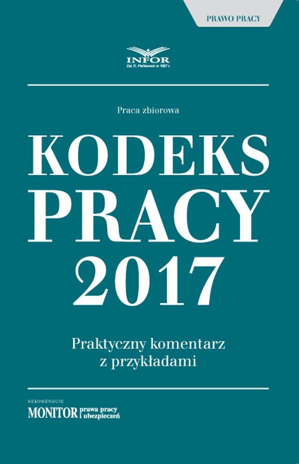 Kodeks pracy 2017. Praktyczny komentarz z przykładami - Ebook (Książka PDF) do pobrania w formacie PDF