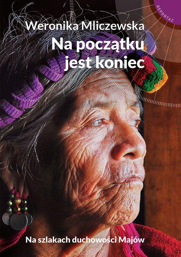 Na początku jest koniec. Na szlakach duchowości Majów - Ebook (Książka na Kindle) do pobrania w formacie MOBI