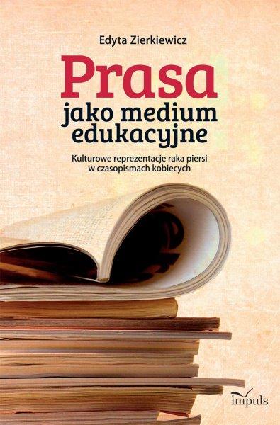 Prasa jako medium edukacyjne. Kulturowe reprezentacje raka piersi w czasopismach kobiecych - Ebook (Książka EPUB) do pobrania w formacie EPUB
