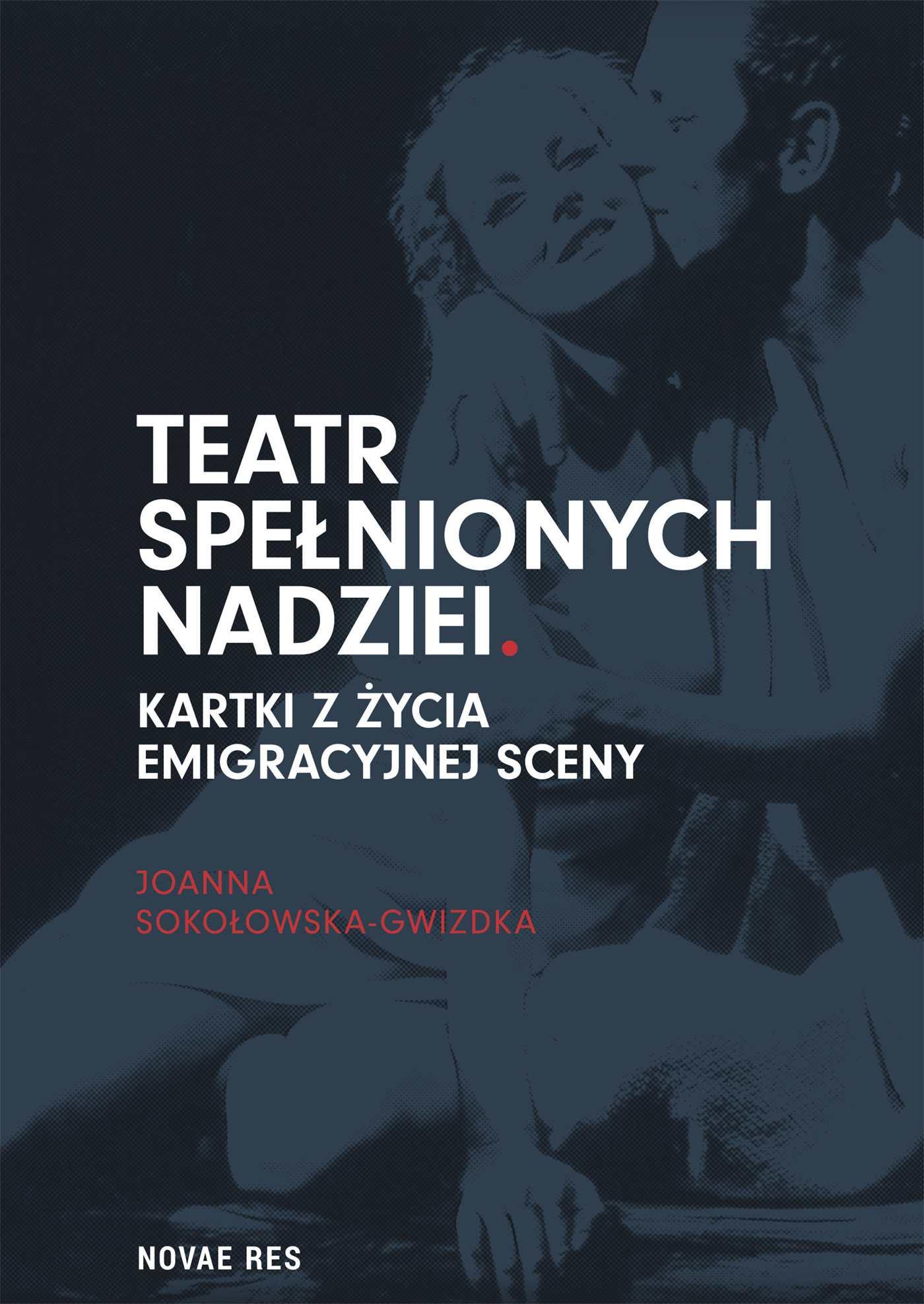Teatr spełnionych nadziei. Kartki z życia emigracyjnej sceny - Ebook (Książka EPUB) do pobrania w formacie EPUB