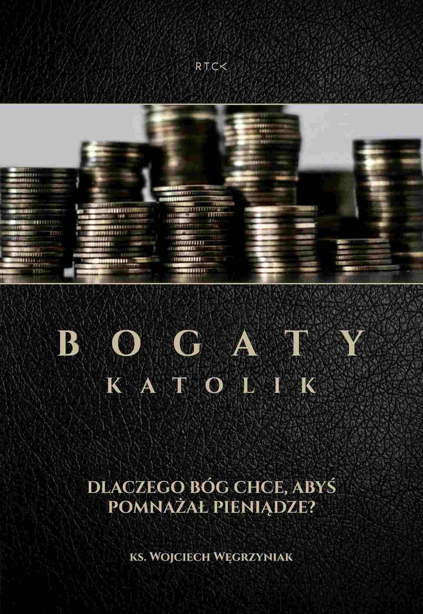 Bogaty katolik - Dlaczego Bóg Chce Abyś Pomnażał Pieniądze - Audiobook (Książka audio MP3) do pobrania w całości w archiwum ZIP